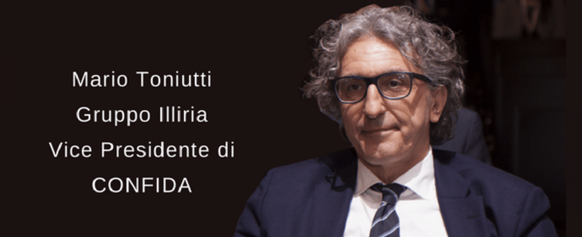 Mario Toniutti – Gruppo Illiria – Vice Presidente di CONFIDA
