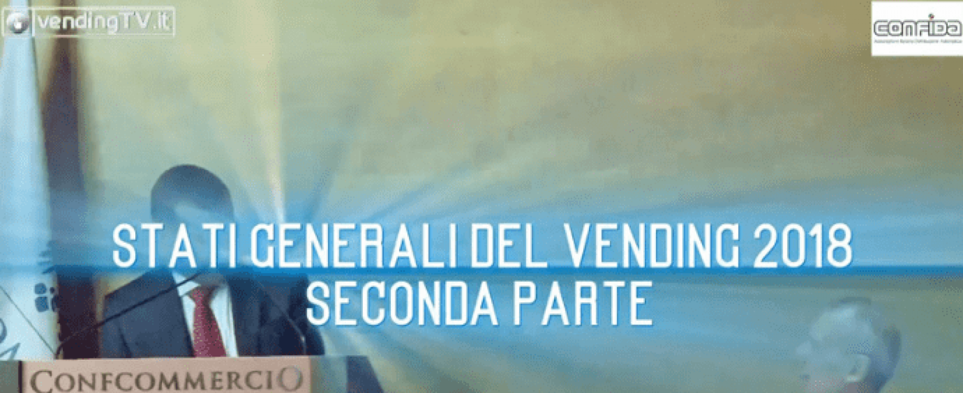 Vending TV. Stati Generali del Vending 2018. Seconda parte